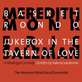 Meredith Monk: Basket Rondo; Eric Salzman: Jukebox in the Tavern of Love, a modrigal comedy