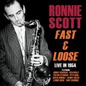 Ronnie Scott: Fast & Loose: Live in 1954