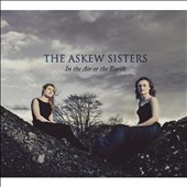 Askew Sisters: In The Air Or the Earth
