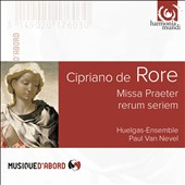 Cipriano de Rore (1515-1565): Missa Praeter rerum seriem; Motets; Madrigals / Paul Van Nevel, Huelgas-Ensemble