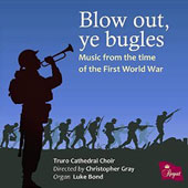 Blow out, ye bugles: Music from the time of the First World War / Truro Cathedral Choir; Christopher Gray. Luke Bond, organ