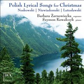 Polish Lyrical Songs for Christmas: Works of  Niewiadomoski, Lutoslawski & Noskowski / Barbara Zarnowiecka, soprano; Szymon Kowalczyk, piano