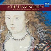 The Flaming Fire:Mary Queen of Scots and Her World' - Elizabethan Songs, Dances and Fancies / Parthenia: A Consort of Viols; Ryland Angel, tenor; Dongsok Shin, virginal