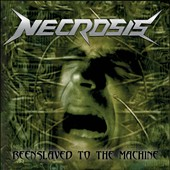 Necrosis: Reenslaved To the Machine [5/4]