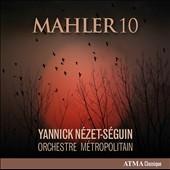Mahler: Symphony No. 10 (version by Deryck Cooke) / Orchestre Métropolitain, Nézet-Séguin