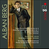 Alban Berg: Three Pieces for Orchestra, Op. 6; Three Fragments from Wozzeck Op. 7; Violin Concerto / Rahel Cunz, violin; Bénédicte Tauran, soprano