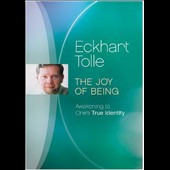 Eckhart Tolle: The Joy of Being: Awakening to One's True Identity