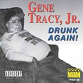 Gene Tracy: Drunk Again