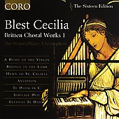 Blest Cecilia - Britten: Choral Works Vol 1 / The Sixteen