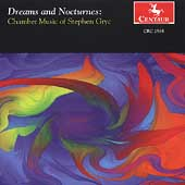Dreams and Nocturnes - Chamber Music of Stephen Gryc