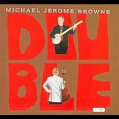 Michael Jerome Browne: Double [Digipak]