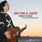 Rafael Manriquez: Que Viva el Canto! Songs and Singers of Chile