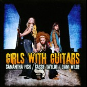 Dani Wilde/Samantha Fish/Cassie Taylor: Girls with Guitars