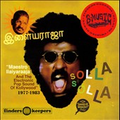 Ilaiyaraaja: Solla Solla: Maestro Ilaiyaraaja and the Electronic Pop Sound of Kollywood, 1977-1983