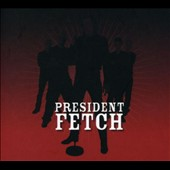 President Fetch: Cruel Beats...Gently Slumbering