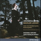 Mahler: Songs of a Wayfarer; Kindertotenlieder / Julie Boulianne