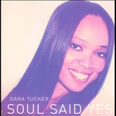 Dara Tucker: Soul Said Yes