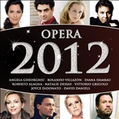 Opera 2012 / Gheorghiu, Villazon, Damrau, Alagna, Dessay, Grigolo, DiDonato, Daniels