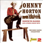 Johnny Horton: North to Alaska and Other Great Hits: The Early Album Collection