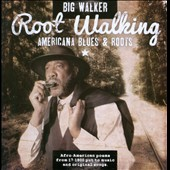 Big Walker: Root Walking: Americana Blues & Roots
