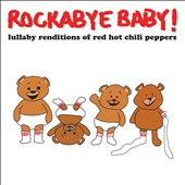 Rockabye Baby!: Lullaby Renditions of Red Hot Chili Peppers