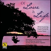 Frank Ticheli: Songs of Love and Life / Frank Ticheli, Carter Pann / Allan McMurray, University of Colorado Wind Ensemble / Jennifer Bird-Arvidsson, soprano; Carter Pann, piano