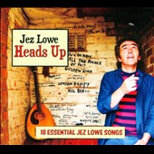 Jez Lowe: Heads Up [Digipak]