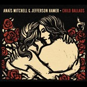 Jefferson Hamer/Anaïs Mitchell: Child Ballads