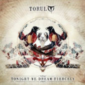 Torul: Tonight We Dream Fiercely