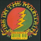 Various Artists: Fire on the Mountain: Reggae Celebrates the Grateful Dead, Vol. 1 & 2