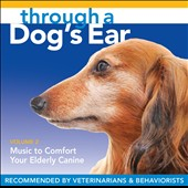 Through a Dog's Ear, Vol. 2: Music to Comfort Your Elderly Canine