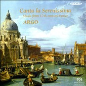 Canta la Serenissima: Music from 17th Century Venice
