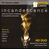 Incandescence - Gotkovsky, Higdon, Decruck, Abbott, Garrop: Music by Women Composers for Saxophone and Piano / Michael Duke, saxophones; David Howie, piano
