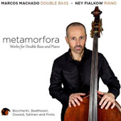Metamorfora - works and transcriptions for double bass & piano by Boccherini, Sallinen, Beethoven, Osward, Proto / Marcos Machado, double bass; Ney Fialkow, piano