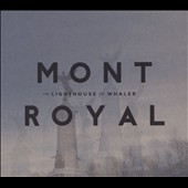 The Lighthouse and the Whaler: Mont Royal [Digipak]