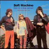 Soft Machine: Man in a Deaf Corner: Anthology 1963-1970