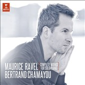 Maurice Ravel: Complete Works for Solo Piano / Bertrand Chamayou, piano