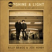 Joe Henry/Billy Bragg: Shine a Light: Field Recordings from the Great American Railroad [Digipak] *