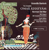 Granville Bantock (1868-1946): The Complete Omar Khayyám, complete / Sarah Walker, alto; Anthony Rolfe Johnson, tenor; Brian Raynor Cook, baritone; Norman del Mar, BBC SO & Singers; BBC Scottish SO