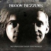 Broom Bezzums: No Smaller Than the World