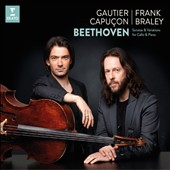Beethoven: Sonatas & Variations for Cello & Piano / Gautier Capuçon, cello; Frank Braley, piano