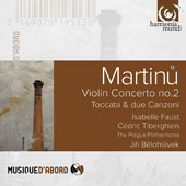 Bohuslav Martinu (1890-1959): Violin Concerto No. 2; Serenade for Strings No. 2; Toccata e due canzoni for strings & piano / Isabelle Faust, violin; Cédric Tiberghien, piano