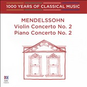 1000 Years of Classical Music, Vol. 38: The Romantic Era - Mendelssohn: Violin Concerto No. 2; Piano Concerto No. 2