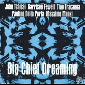 John Tchicai: Big Chief Dreaming