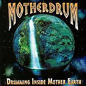 Motherdrum: Drumming Inside Mother Earth