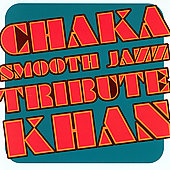 Smooth Jazz All Stars: Chaka Kahn Smooth Jazz Tribute