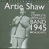 Artie Shaw: The Complete Spotlight Band 1945 Broadcasts
