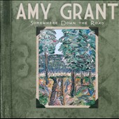 Amy Grant: Somewhere Down the Road