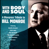 Various Artists: With Body and Soul: A Bluegrass Tribute to Bill Monroe