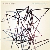 Imaginary Cities: Temporary Resident [Digipak]